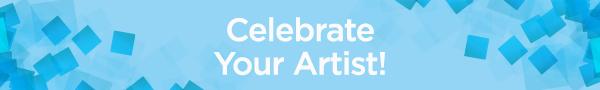 Celebrate your artist!